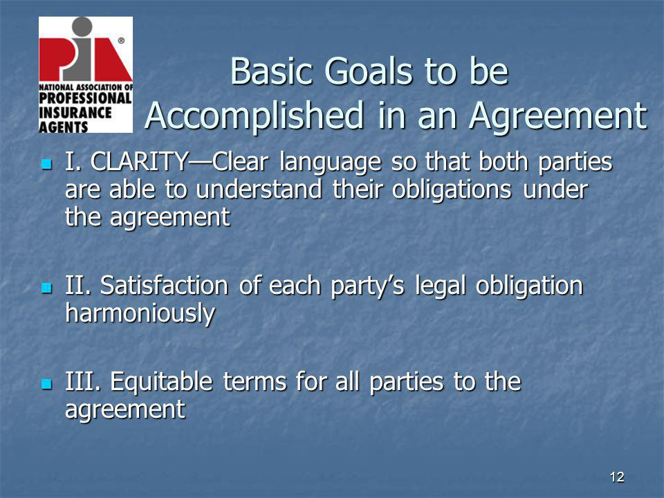 12 Basic Goals to be Accomplished in an Agreement Basic Goals to be Accomplished in an Agreement I. CLARITYClear language so that both parties are abl