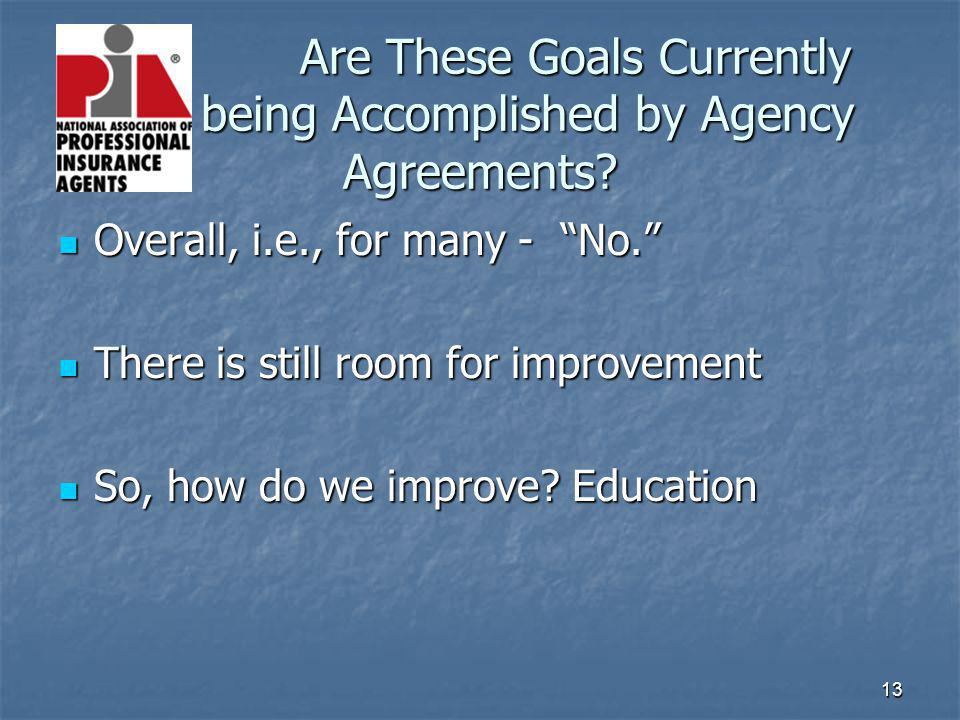 13 Are These Goals Currently being Accomplished by Agency Agreements.