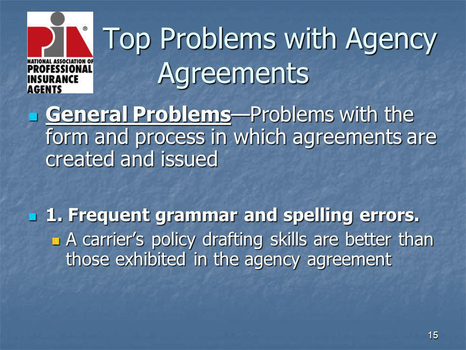 15 Top Problems with Agency Agreements Top Problems with Agency Agreements General ProblemsProblems with the form and process in which agreements are created and issued General ProblemsProblems with the form and process in which agreements are created and issued 1.