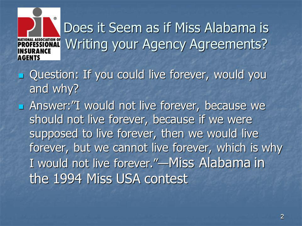 2 Does it Seem as if Miss Alabama is Writing your Agency Agreements? Question: If you could live forever, would you and why? Question: If you could li
