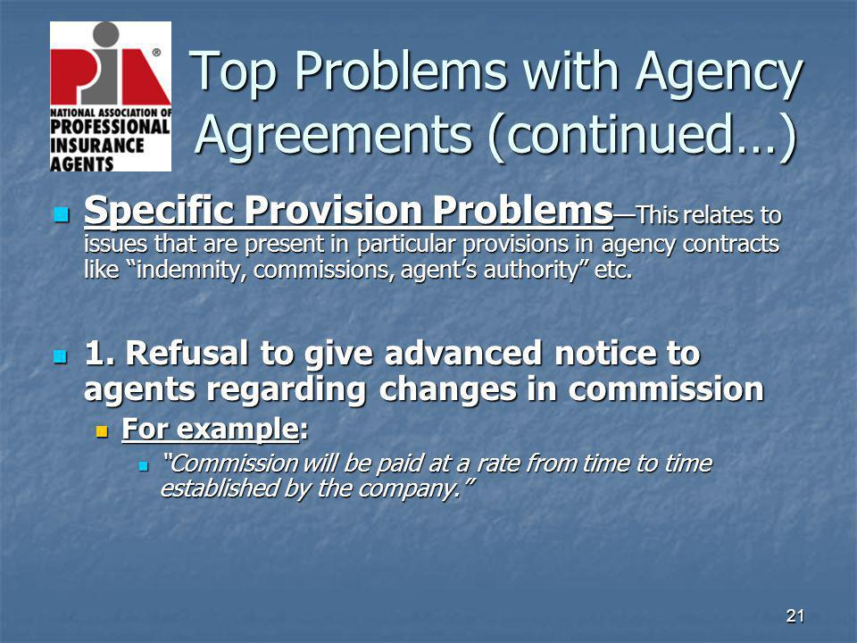 21 Top Problems with Agency Agreements (continued…) Top Problems with Agency Agreements (continued…) Specific Provision Problems This relates to issue
