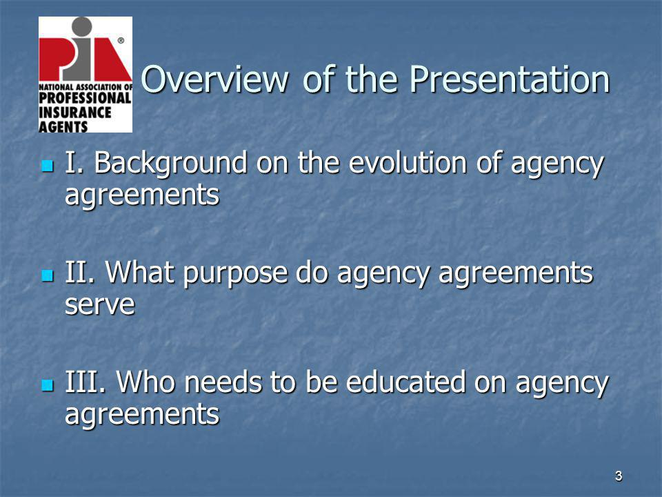 3 Overview of the Presentation Overview of the Presentation I. Background on the evolution of agency agreements I. Background on the evolution of agen