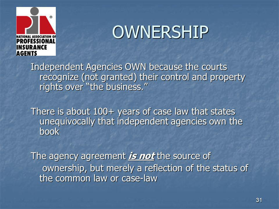 31 OWNERSHIP Independent Agencies OWN because the courts recognize (not granted) their control and property rights over the business. There is about 1