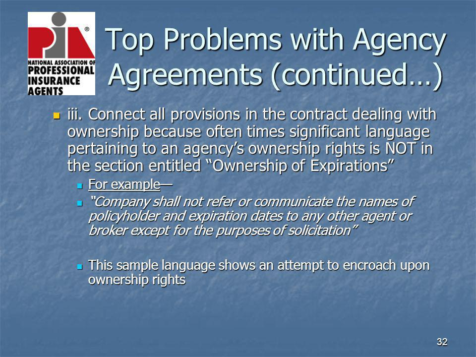 32 Top Problems with Agency Agreements (continued…) Top Problems with Agency Agreements (continued…) iii. Connect all provisions in the contract deali