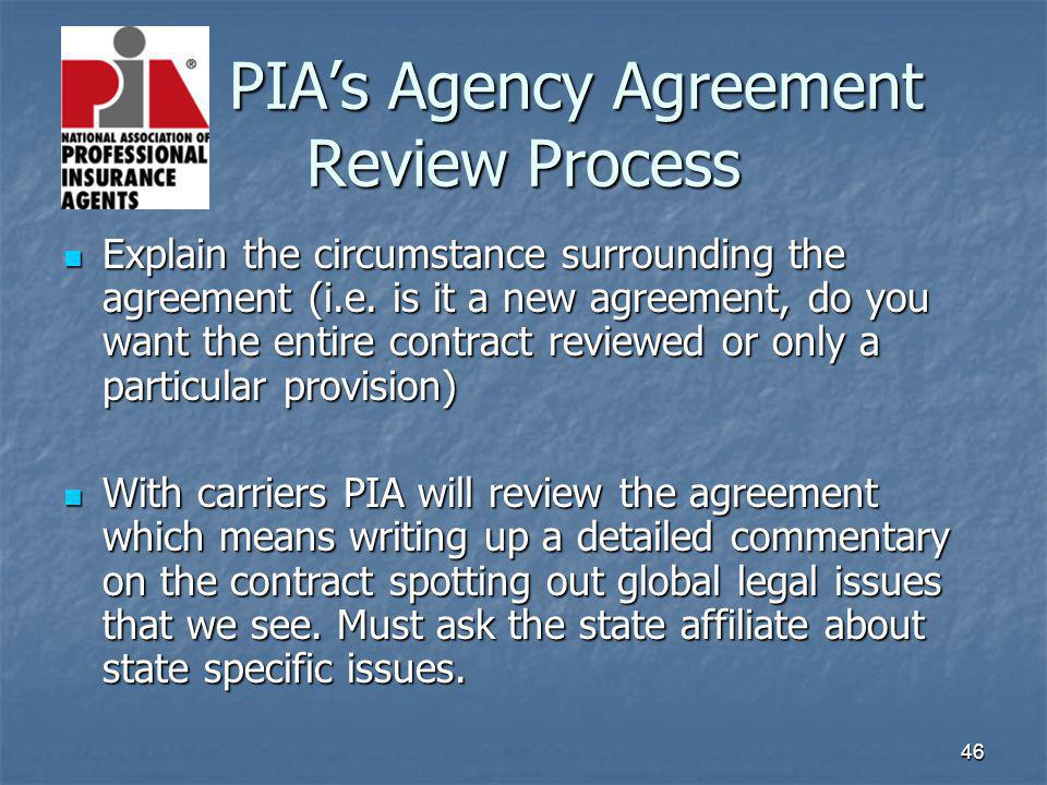 46 PIAs Agency Agreement Review Process Explain the circumstance surrounding the agreement (i.e.