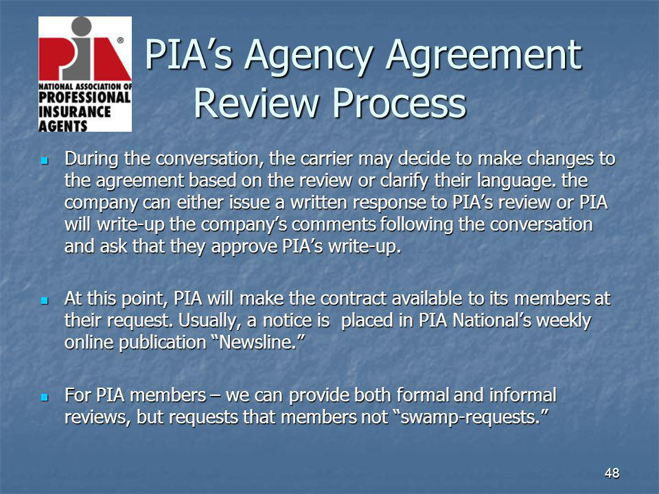 48 PIAs Agency Agreement Review Process During the conversation, the carrier may decide to make changes to the agreement based on the review or clarif