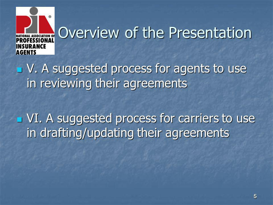 5 Overview of the Presentation Overview of the Presentation V. A suggested process for agents to use in reviewing their agreements V. A suggested proc