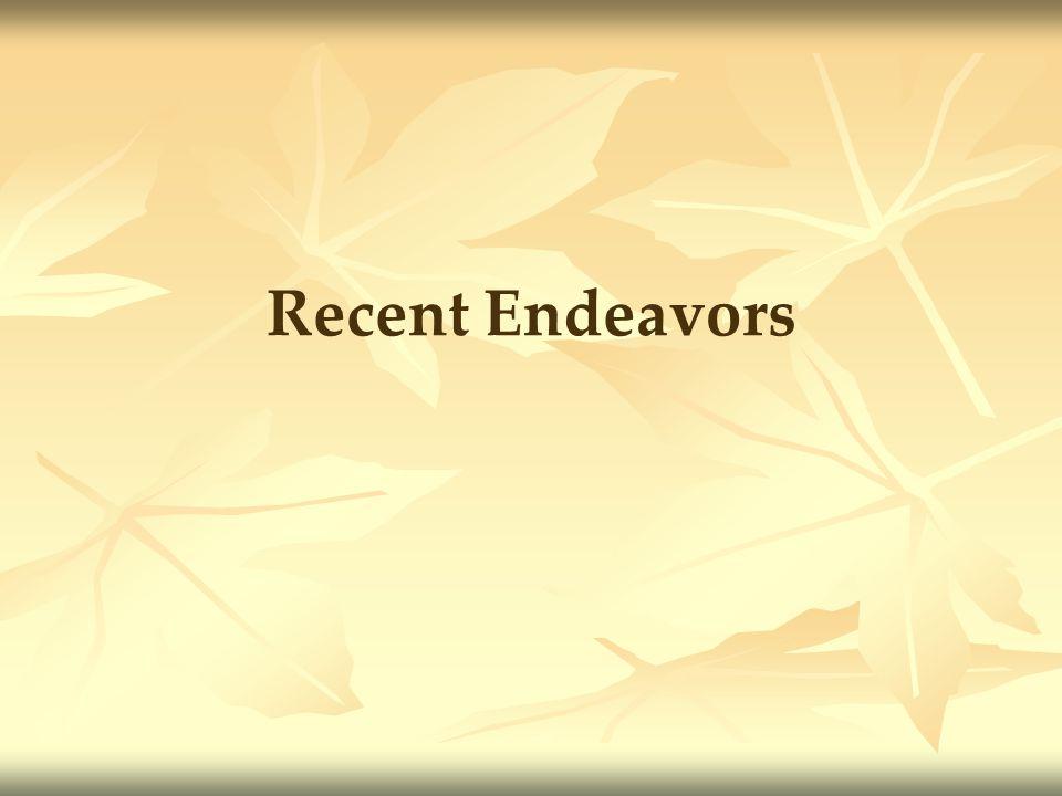 Recent Endeavors