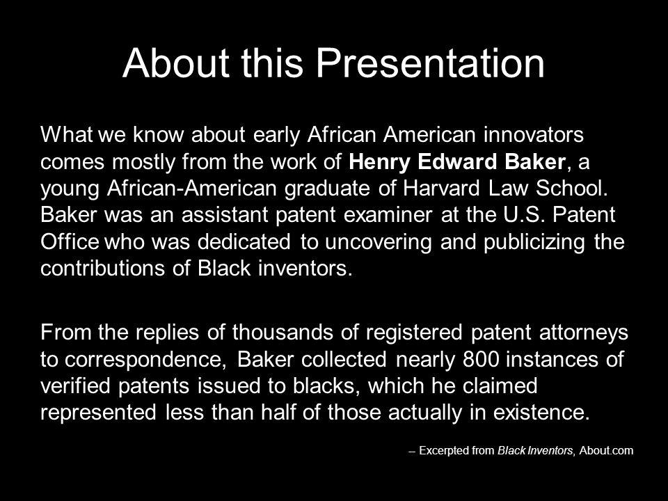 Dedication The inventions and accomplishments of African Americans point out the contributions that African Americans have made to the comfort and advancement of mankind.