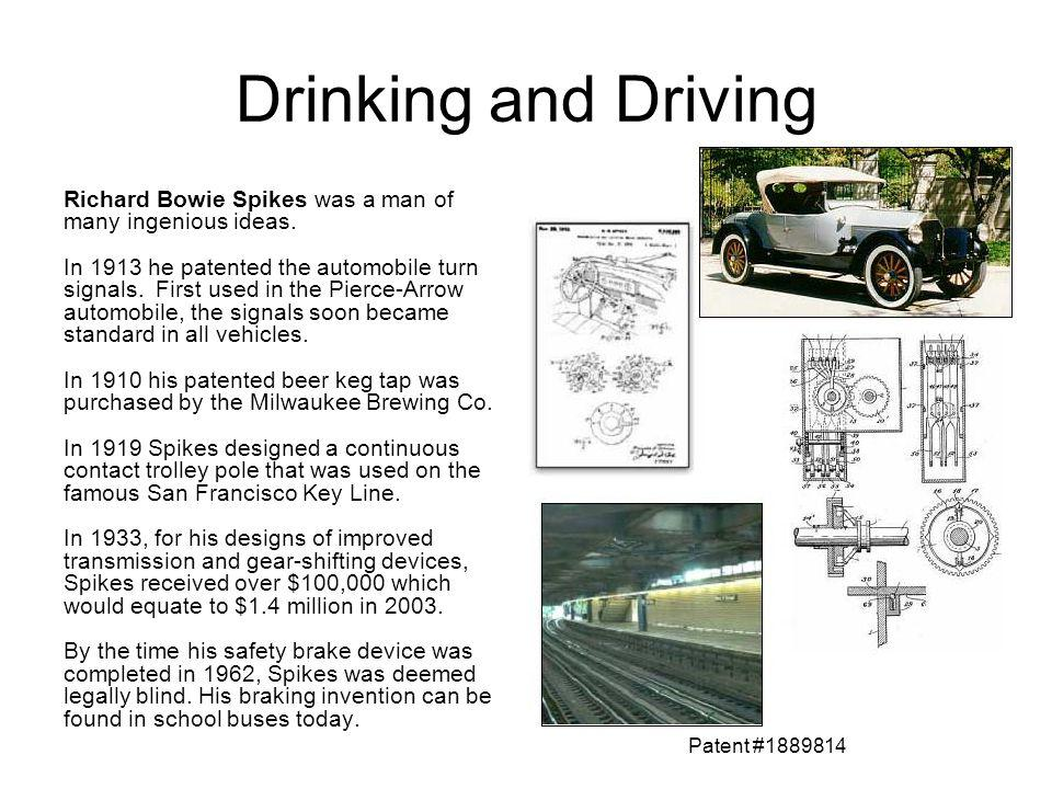 Drinking and Driving Richard Bowie Spikes was a man of many ingenious ideas. In 1913 he patented the automobile turn signals. First used in the Pierce