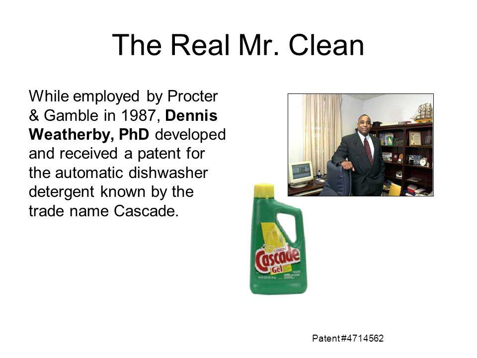 The Real Mr. Clean While employed by Procter & Gamble in 1987, Dennis Weatherby, PhD developed and received a patent for the automatic dishwasher dete