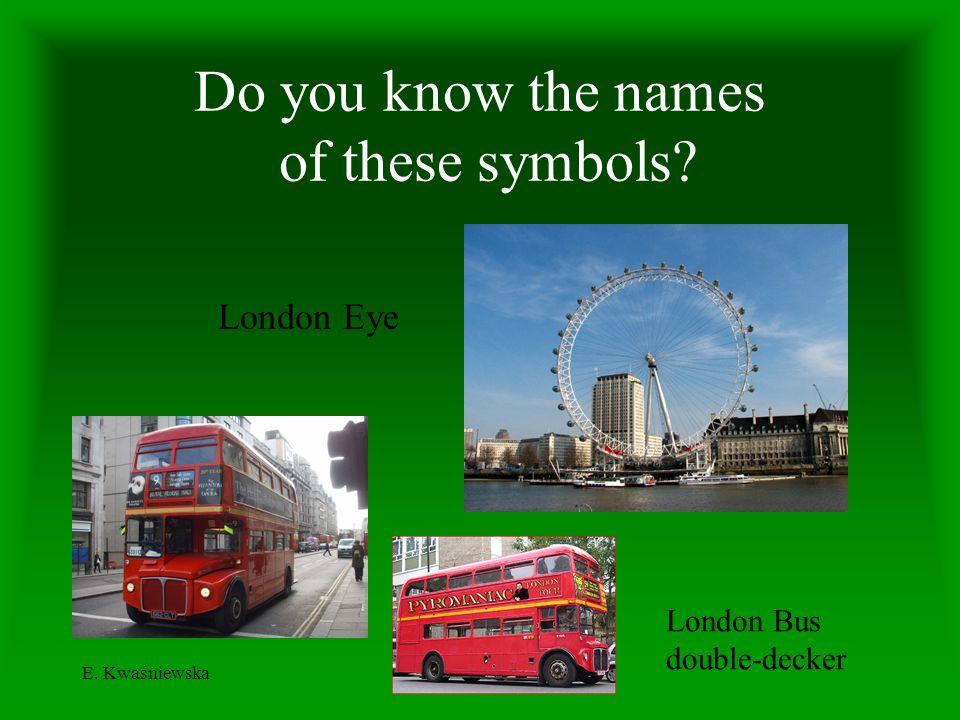 E. Kwaśniewska Do you know the names of these symbols? London Eye London Bus double-decker