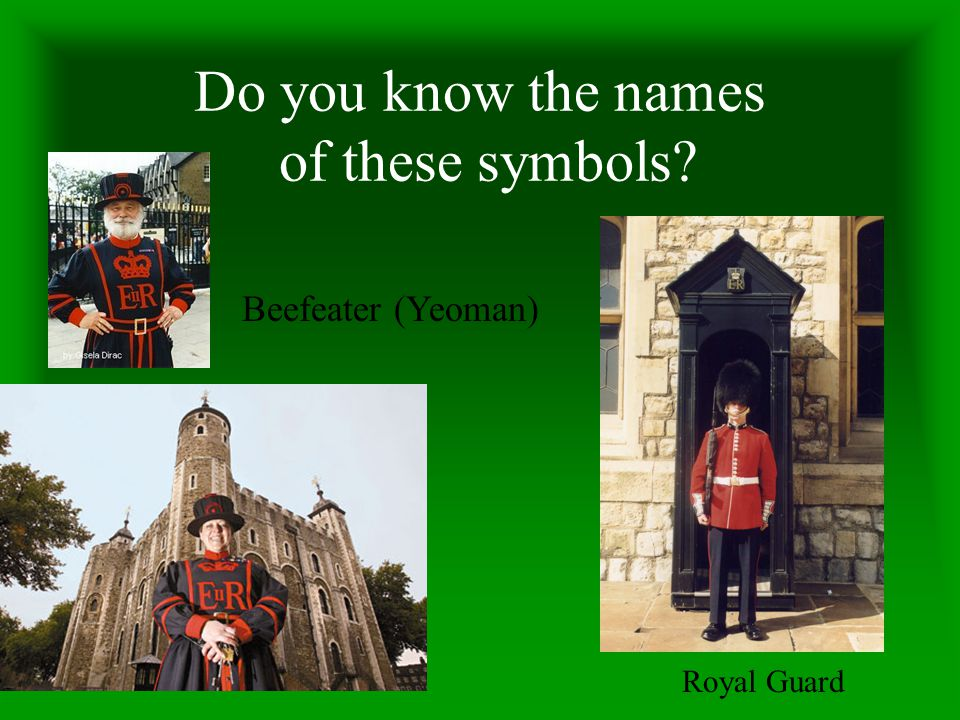 E. Kwaśniewska Do you know the names of these symbols? Beefeater (Yeoman) Royal Guard