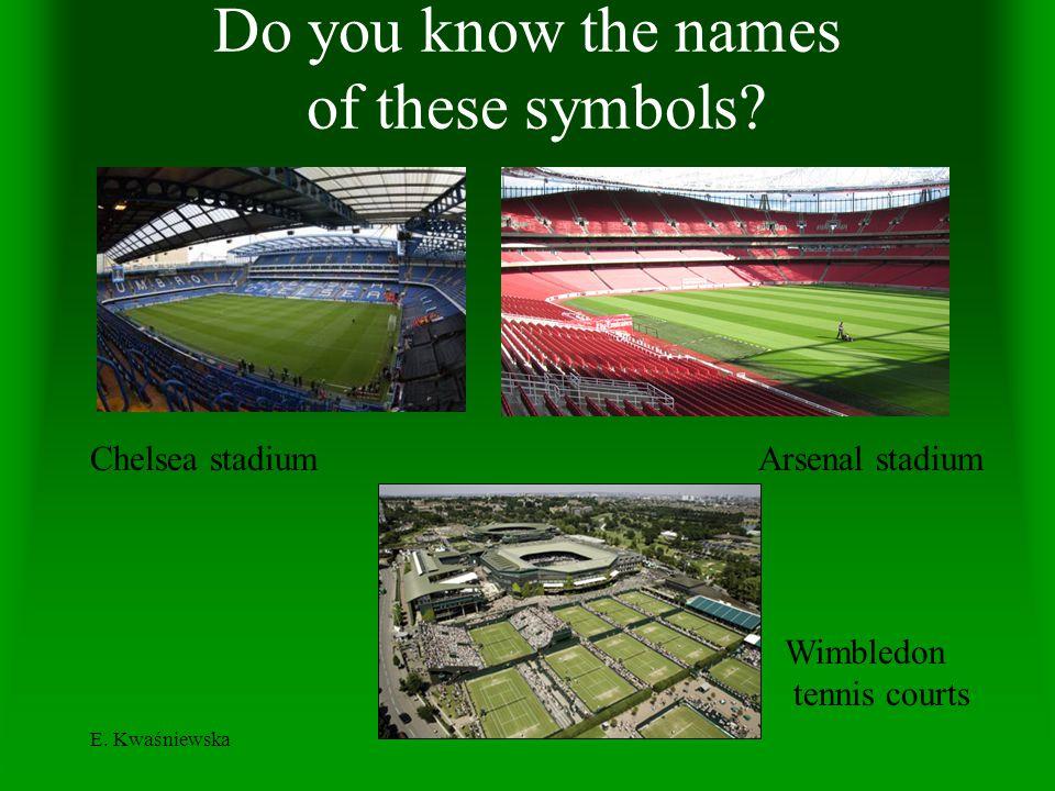 E. Kwaśniewska Do you know the names of these symbols? Wimbledon tennis courts Chelsea stadiumArsenal stadium