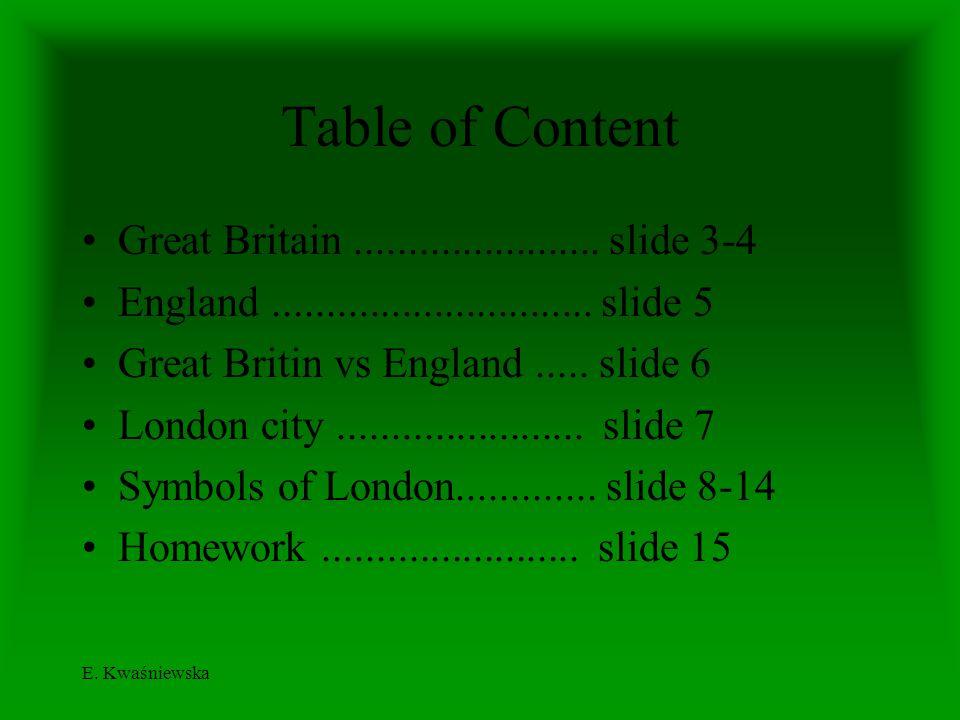 E. Kwaśniewska Table of Content Great Britain....................... slide 3-4 England.............................. slide 5 Great Britin vs England..