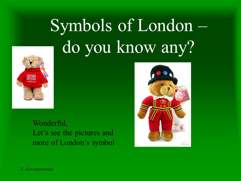 E. Kwaśniewska Symbols of London – do you know any? Wonderful, Lets see the pictures and more of Londons symbol