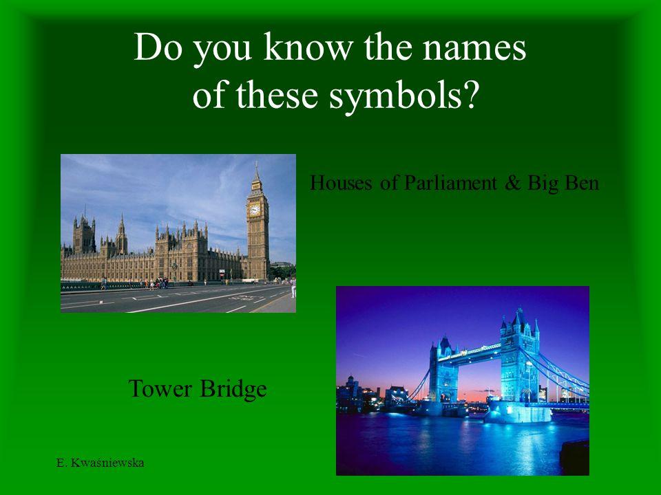 E. Kwaśniewska Do you know the names of these symbols? Houses of Parliament & Big Ben Tower Bridge