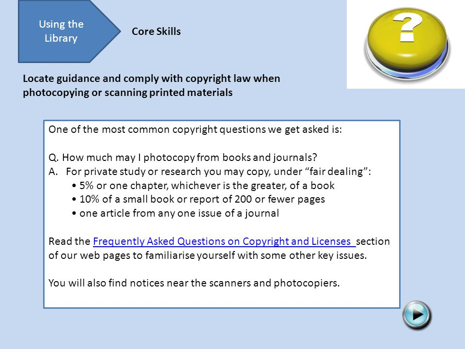 Using the Library Core Skills One of the most common copyright questions we get asked is: Q.