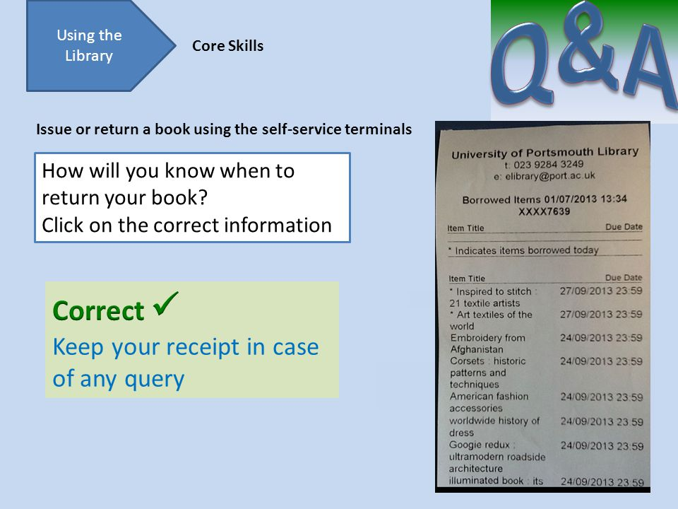 Try again Using the Library Core Skills Issue or return a book using the self-service terminals How will you know when to return your book.