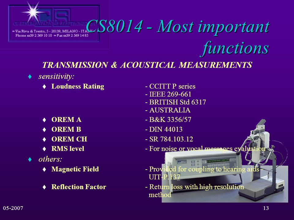 05-200712 CS8014 - Most important functions Transmission Measurements Receiving, sending and side-tone sensitivities and frequency responses (see next