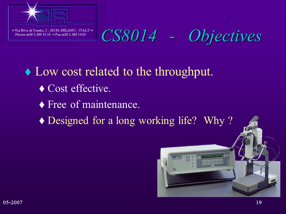 05-200718 CS8014 - Objectives Low cost related to the throughput. Cost effective. Free of maintenance? - No. Its very reduced! 5.9 years of MTBF, veri