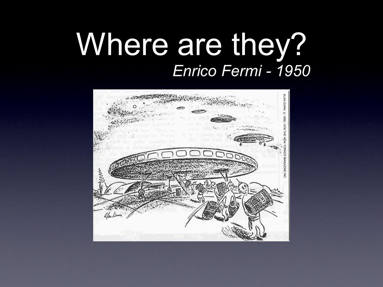Where are they? Enrico Fermi - 1950