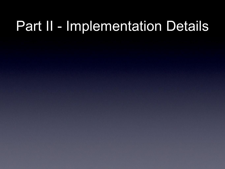 Part II - Implementation Details