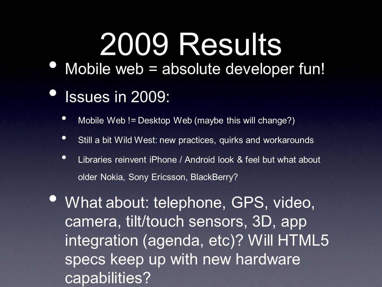 2009 Results Mobile web = absolute developer fun.
