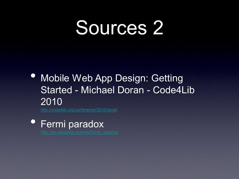 Sources 2 Mobile Web App Design: Getting Started - Michael Doran - Code4Lib 2010 http://code4lib.org/conference/2010/doran http://code4lib.org/conference/2010/doran Fermi paradox http://en.wikipedia.org/wiki/Fermi_paradox http://en.wikipedia.org/wiki/Fermi_paradox