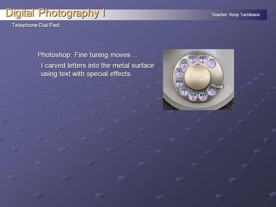 Teacher: Kenji Tachibana Digital Photography I Photoshop: Final touches… Making it less important… Telephone Dial Pad: