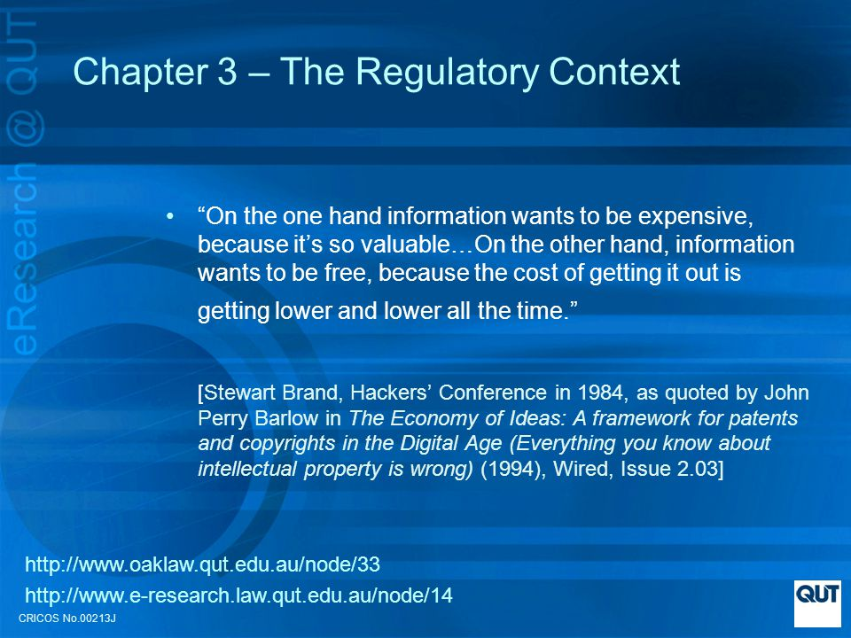Chapter 3 – The Regulatory Context On the one hand information wants to be expensive, because its so valuable…On the other hand, information wants to be free, because the cost of getting it out is getting lower and lower all the time.