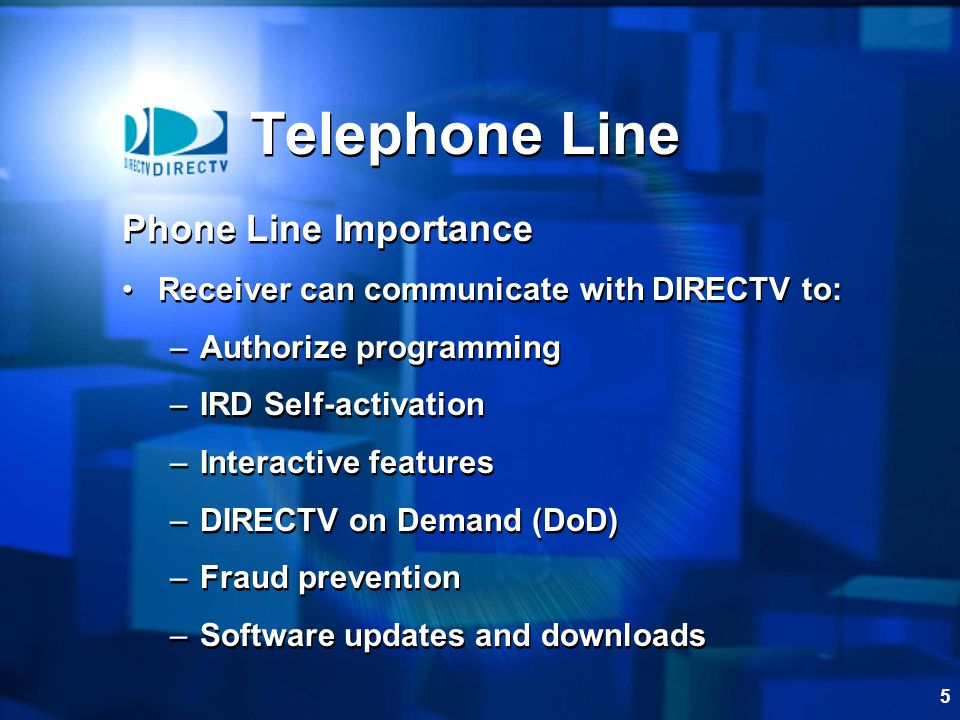6 Telephone Call-in Process Calls DIRECTV once a month –Downloads PPV, enables some advanced interactive features The call is toll free Will not interrupt customers phone service Call last less than 2 minutes Telephone Call-in Process Calls DIRECTV once a month –Downloads PPV, enables some advanced interactive features The call is toll free Will not interrupt customers phone service Call last less than 2 minutes Telephone Line