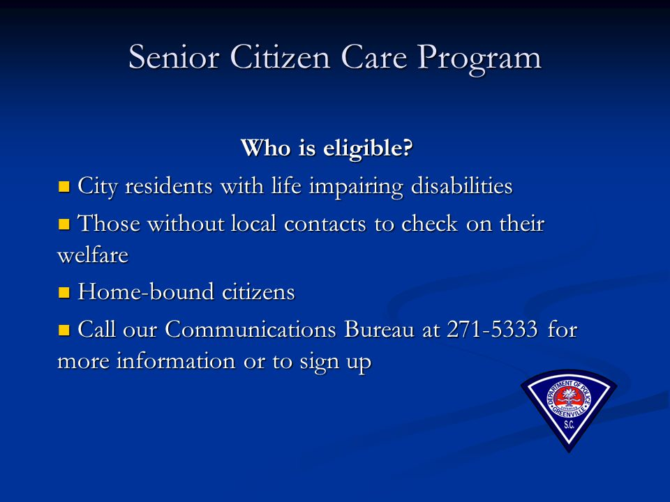 Senior Citizen Care Program Who is eligible? City residents with life impairing disabilities City residents with life impairing disabilities Those wit