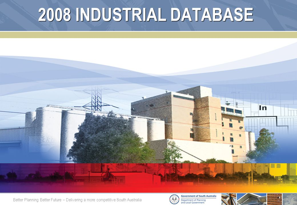 Better Planning Better Future – Delivering a more competitive South Australia ZONING CHANGES - 2002 TO 2008 2008 Industrial Zoning GIn to PAC GIn to MU LIn to MU & RHis In to R LIn to MU 2002 Industrial Zoning