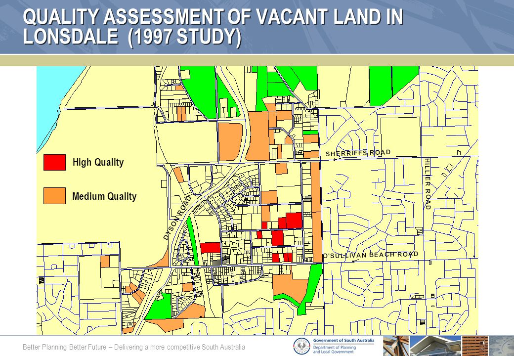 Better Planning Better Future – Delivering a more competitive South Australia QUALITY ASSESSMENT OF VACANT LAND IN LONSDALE (1997 STUDY) High Quality