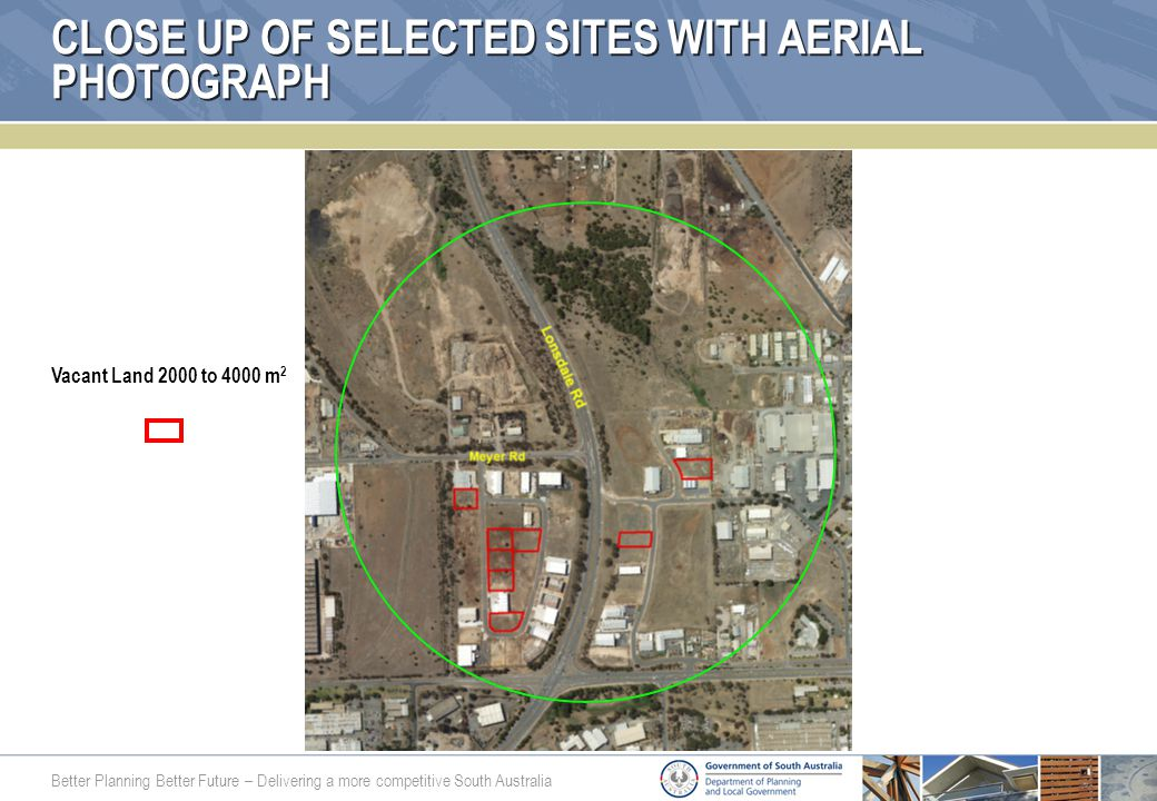 Better Planning Better Future – Delivering a more competitive South Australia CLOSE UP OF SELECTED SITES WITH AERIAL PHOTOGRAPH Vacant Land 2000 to 4000 m 2