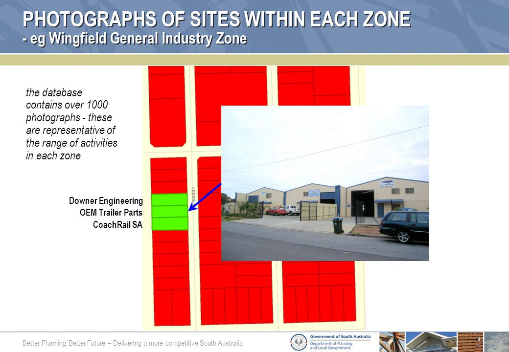 Better Planning Better Future – Delivering a more competitive South Australia PHOTOGRAPHS OF SITES WITHIN EACH ZONE - eg Wingfield General Industry Zo