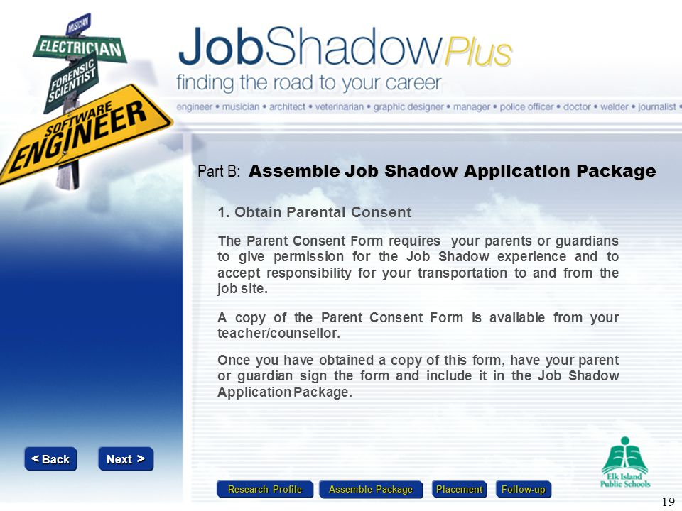 Research Profile Research Profile Assemble Package Assemble Package Placement Follow-up Next > Next > < Back < Back 19 Part B: Assemble Job Shadow App
