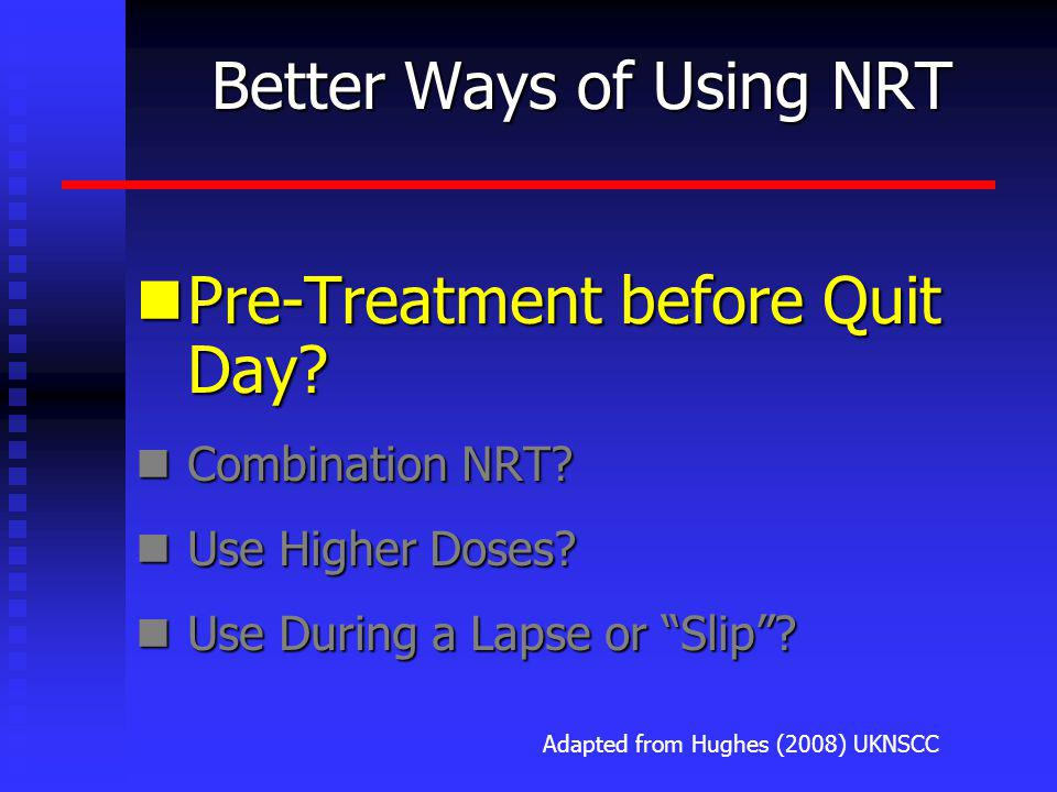 Better Ways of Using NRT Pre-Treatment before Quit Day.