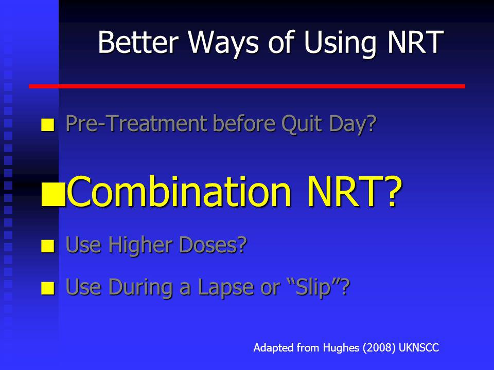 Better Ways of Using NRT n Pre-Treatment before Quit Day.