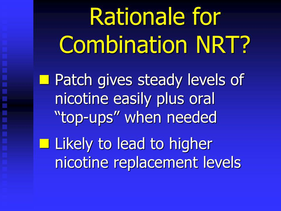 Rationale for Combination NRT.