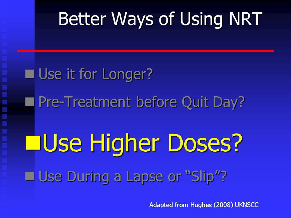 Better Ways of Using NRT Use it for Longer. Use it for Longer.