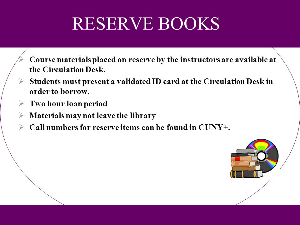 RESERVE BOOKS Course materials placed on reserve by the instructors are available at the Circulation Desk. Students must present a validated ID card a