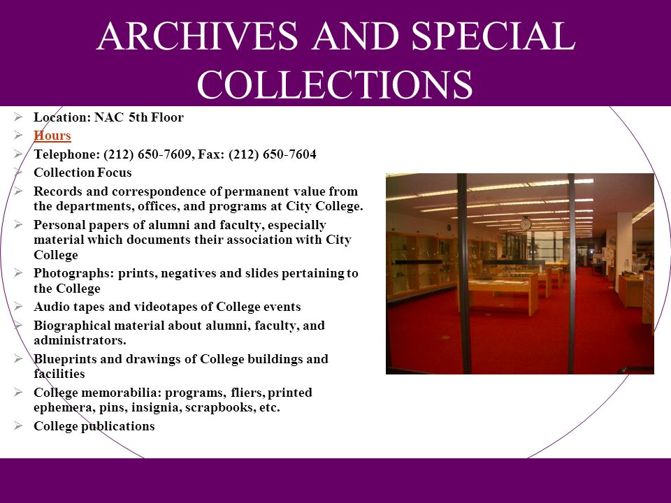 ARCHIVES AND SPECIAL COLLECTIONS Location: NAC 5th Floor Hours Telephone: (212) 650-7609, Fax: (212) 650-7604 Collection Focus Records and corresponde
