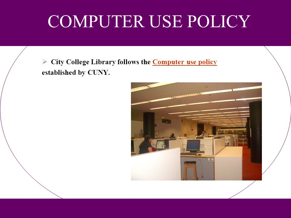 COMPUTER USE POLICY City College Library follows the Computer use policyComputer use policy established by CUNY.