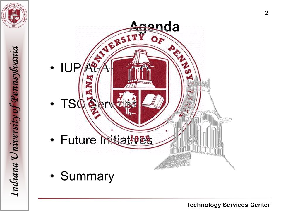 Indiana University of Pennsylvania Technology Services Center 33 TSC-Internal Activities Systems Mixed Operating Systems (Windows, Linux, Solaris) HEAT – Help Desk Call Logging UDB – Custom User Accounts Database NetOpsDB – Network Management Database System Source Code Management (Visual Source Safe) System Logging Services Activities Machine Room Management Budget Management Procurement and Contracts Sungard SCT and PA Banner Users Groups Staff Professional Development Technical Library – Books, Manuals, Electronic Resources Student Employment