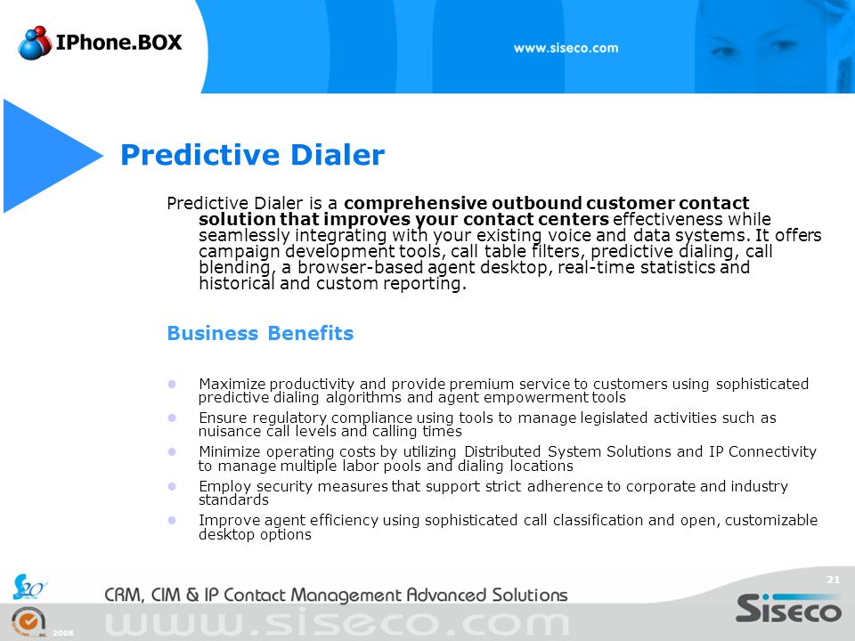 2008 21 Predictive Dialer is a comprehensive outbound customer contact solution that improves your contact centers effectiveness while seamlessly inte