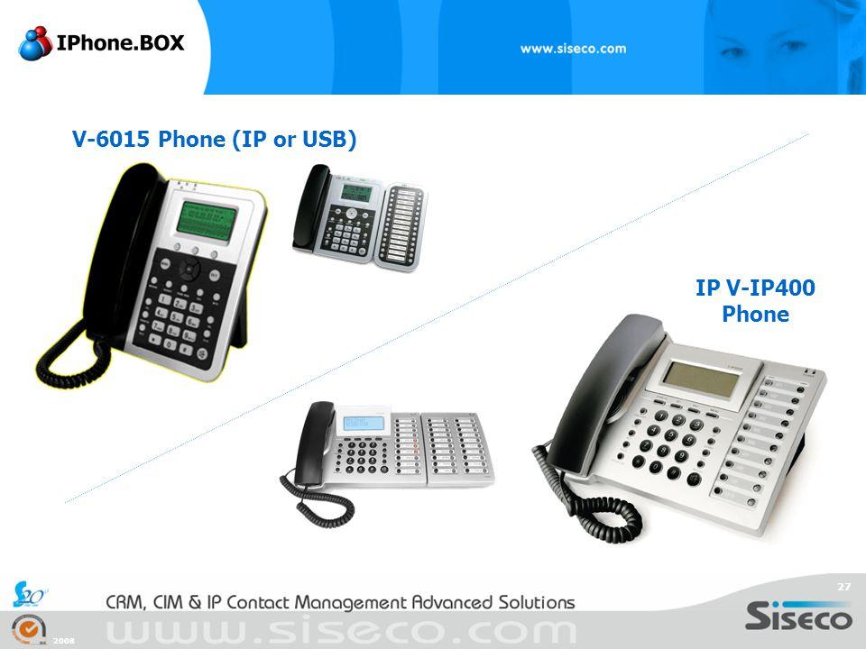 2008 27 V-6015 Phone (IP or USB) IP V-IP400 Phone
