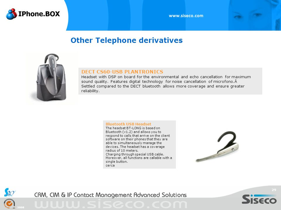 2008 29 Other Telephone derivatives Bluetooth USB Headset The headset BT-LONG is based on Bluetooth (v1.2) and allows you to respond to calls that arr
