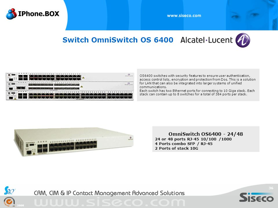 2008 36 Switch OmniSwitch OS 6400 OS6400 switches with security features to ensure user authentication, access control lists, encryption and protectio